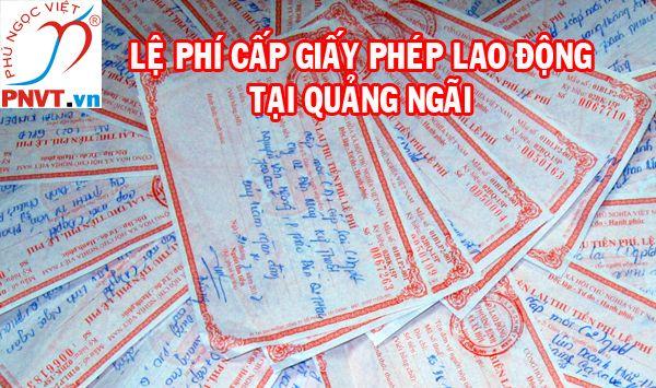 Quy định mức thu lệ phí làm giấy phép lao động tại tỉnh Quảng Ngãi